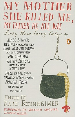 My Mother She Killed Me, My Father He Ate Me By Bernheimer, Kathryn (EDT)/ Smith, Carmen Gimenez (EDT)/ Maguire, Gregory (FRW)